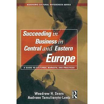Succeeding in Business in Central and Eastern Europe by Sears & Woodrow H.