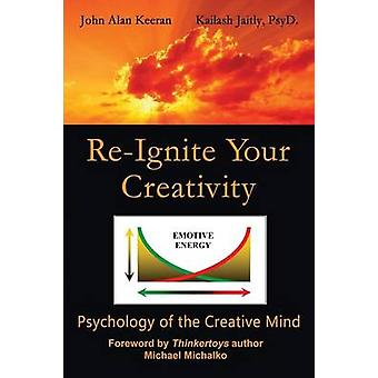 ReIgnite Your Creativity Psychology of the Creative Mind by Jaitly & Kailash