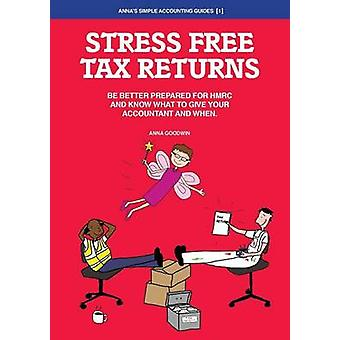 Stress Free Tax Returns Be better prepared for HMRC and know what to give your accountant and when by Goodwin & Anna