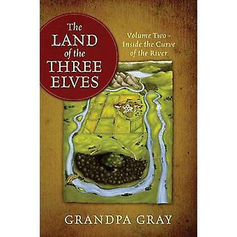 The Land of the Three Elves Volume 2  Inside the Curve of the River by Gray & Grandpa