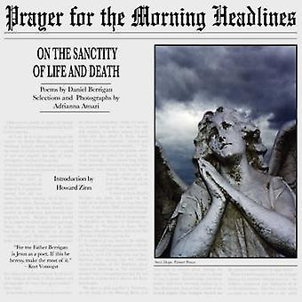 Prayer for the Morning Headlines On the Sanctity of Life and Death by Berrigan & Daniel