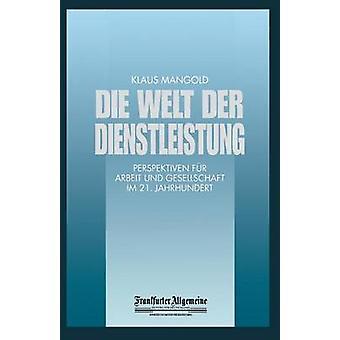 Welt der Dienstleistung Perspektiven fr sterven Arbeit und Gesellschaft im 21. Jahrhundert door Mangold & Klaus