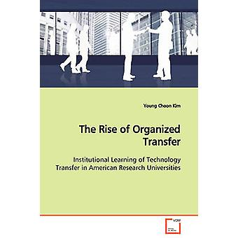 The Rise of Organized Transfer  Institutional Learning of Technology Transfer in American Research Universities by Kim & Young Choon