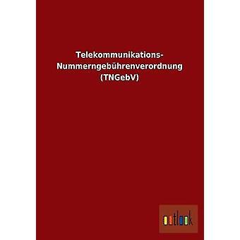 Telekommunikations-Nummerngebhrenverordnung-TNGebV von Ohne Autor