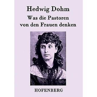 Die Pastoren von den Frauen denken par Hedwig Dohm