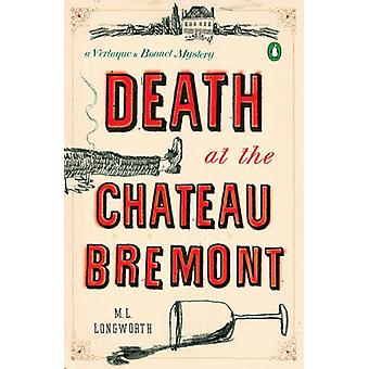 Death at the Chateau Bremont - A Verlaque and Bonnet Mystery by M. L.