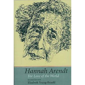 Hannah Arendt - For Love of the World by Elisabeth Young-Bruehl - 9780