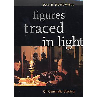 Figures Traced in Light - On Cinematic Staging by David Bordwell - 978