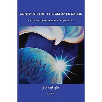 Confronting the Climate Crisis - Catholic Theological Percpectives by