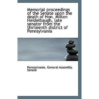 Memorial Proceedings of the Senate Upon the Death of Hon. Milton Heid