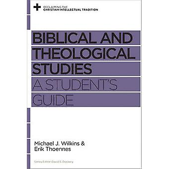 Biblical and Theological Studies - A Student's Guide by Michael J. Wil