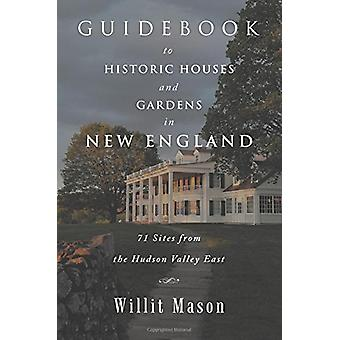 Guidebook to Historic Houses and Gardens in New England - 71 Sites fro