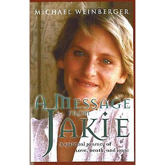 Message from Jakie - A Spiritual Journey of Love - Death and Hope by M
