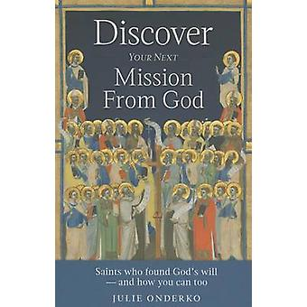 Discover Your Next Mission from God - Saints Who Found God�+�s Will -