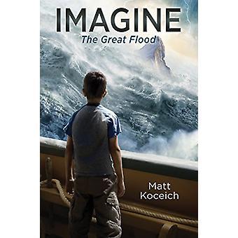 Imagine... the Great Flood by Matt Koceich - 9781683221296 Book