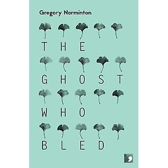 The Ghost Who Bled by Gregory Norminton - 9781905583560 Book