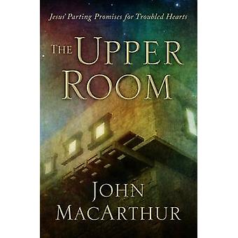 The Upper Room - Jesus' Parting Promises for Troubled Hearts by John M