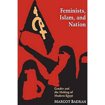 Feminists - Islam and Nation - Gender and the Making of Modern Egypt b