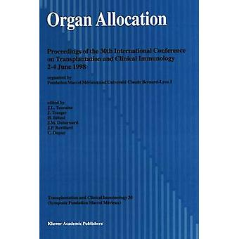 Organ Allocation  Proceedings of the 30th Conference on Transplantation and Clinical Immunology 24 June 1998 by Touraine & J.L.