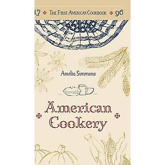 The First American Cookbook A Facsimile of American Cookery 1796 by Simmons & Amelia