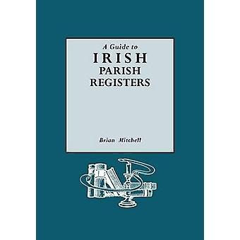A Guide to Irish Parish Registers by Mitchell & Brian