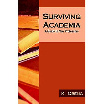 Surviving Academia A Guide to New Professors by Obeng & Kofi
