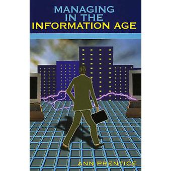 Managing in the Information Age par Ann E Prentice