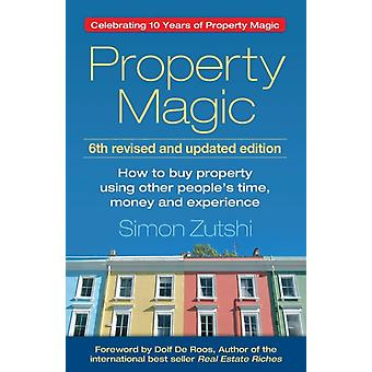 Property Magic 6th edition How to Buy Property Using Other Peoples Time Money and Experience by Zutshi & Simon