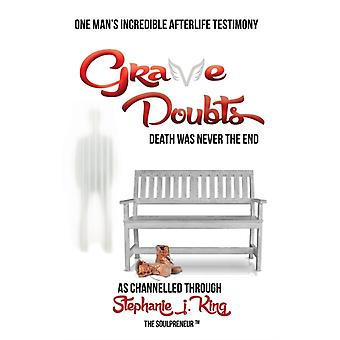 Grave Doubts One Mans Incredible Afterlife Testimony by King & Stephanie J.
