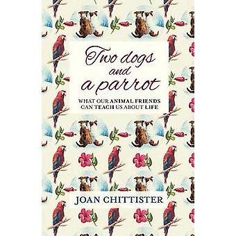 Two Dogs and a Parrot by Chittister & Joan