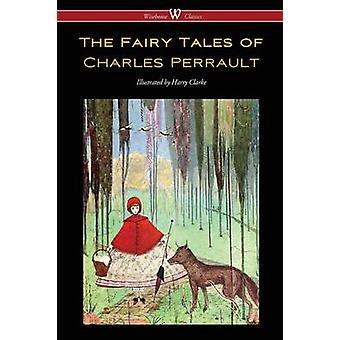 The Fairy Tales of Charles Perrault Wisehouse Classics Edition  with original color illustrations by Harry Clarke by Perrault & Charles