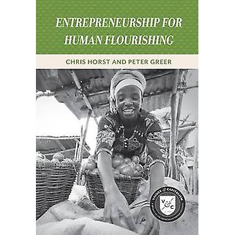Entrepreneurship for Human Flourishing by Peter Greer - Chris Horst -