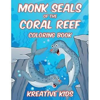 Monk Seals of the Coral Reef Coloring Book by Kreative Kids