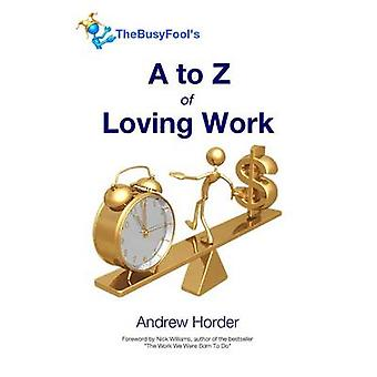 The A to Z of Loving Work by Horder & Andrew