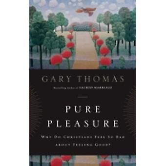 Pure Pleasure Why Do Christians Feel So Bad about Feeling Good by Thomas & Gary L.
