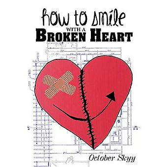 How to Smile with a Broken Heart by Skyy & October