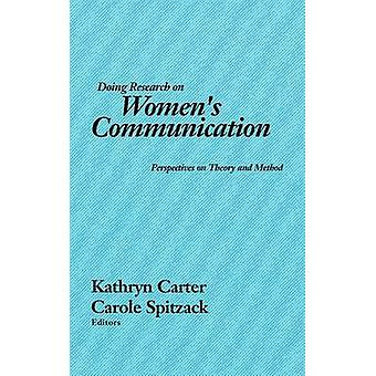 Doing Research on Womens Communication Perspectives on Theory and Method by Spitzack & Carole