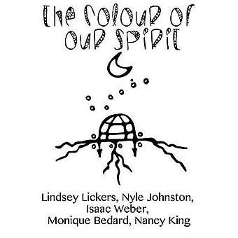 The Colour of Our Spirit by Lickers & Lindsey