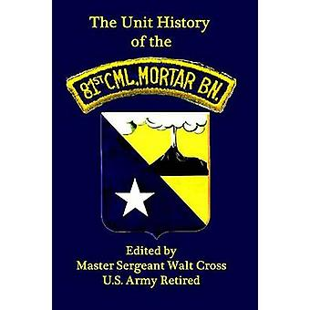Unit History of the 81st Chemical Mortar Battalion in World War II by Cross & Walt