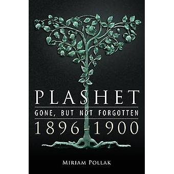 Plashet  Gone But Not Forgotten 18961900 by Pollak & Miriam