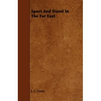 Sport and Travel in the Far East by Grew & J. C.