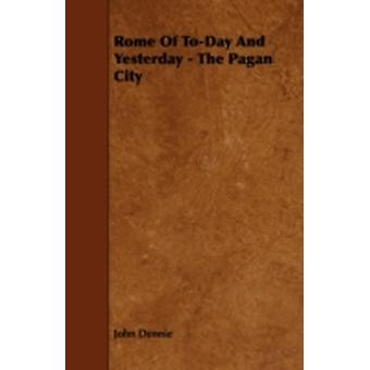 Rome of ToDay and Yesterday  The Pagan City by Dennie & John