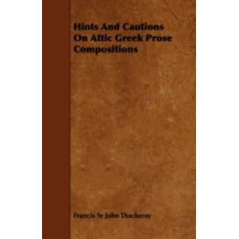 Hints and Cautions on Attic Greek Prose Compositions by Thackeray & Francis Sr. John