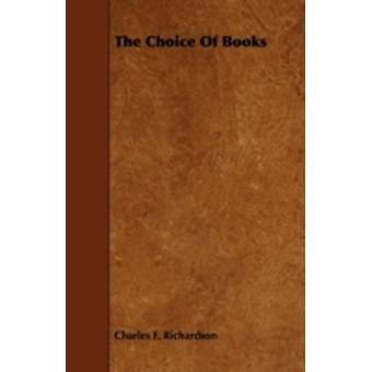 The Choice Of Books by Richardson & Charles F.