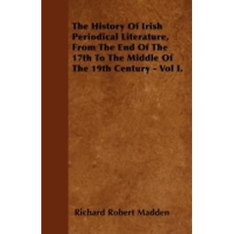 The History Of Irish Periodical Literature From The End Of The 17th To The Middle Of The 19th Century  Vol I. by Madden & Richard Robert