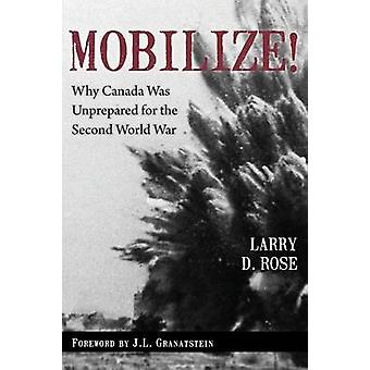 Mobilize Why Canada Was Unprepared for the Second World War by Rose & Larry D.