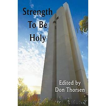 Strength to Be Holy by Thorsen & Don