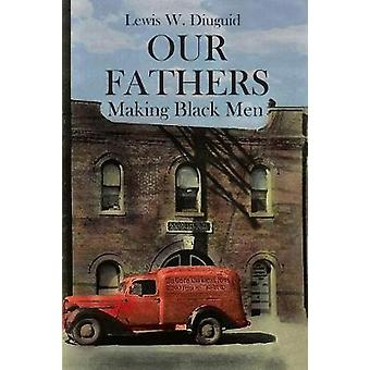 Our Fathers Making Black Men by Diuguid & Lewis W.