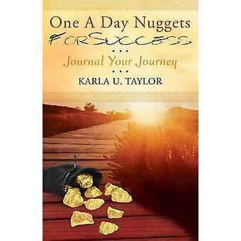 One A Day Nuggets For Success Journal Your Journey by Taylor & Karla U.