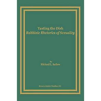 Tasting the Dish Rabbinic Rhetorics of Sexuality by Satlow & Michael L.